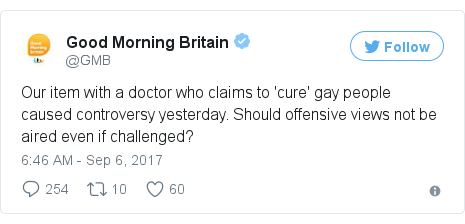 Twitter post by @GMB: Our item with a doctor who claims to 'cure' gay people caused controversy yesterday. Should offensive views not be aired even if challenged?