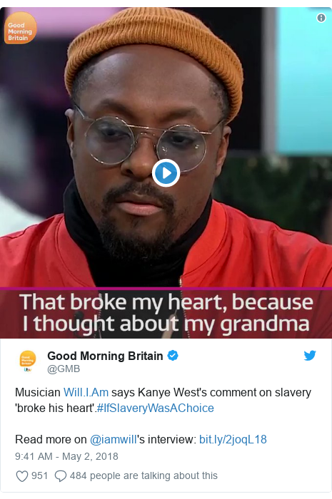 Twitter post by @GMB: Musician  says Kanye West's comment on slavery 'broke his heart'.#IfSlaveryWasAChoice Read more on @iamwill's interview