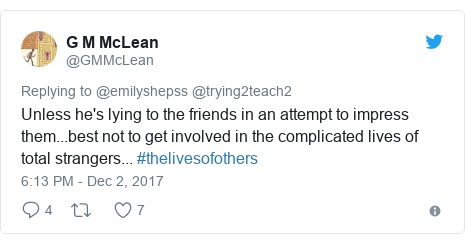 Twitter post by @GMMcLean: Unless he's lying to the friends in an attempt to impress them...best not to get involved in the complicated lives of total strangers... #thelivesofothers