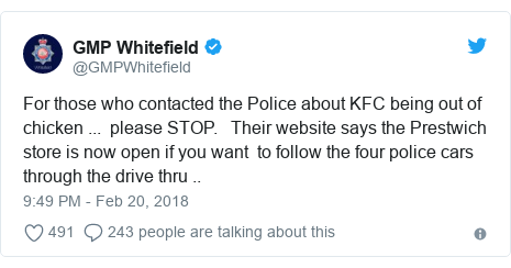Twitter post by @GMPWhitefield: For those who contacted the Police about KFC being out of chicken ...  please STOP.   Their website says the Prestwich store is now open if you want  to follow the four police cars through the drive thru ..