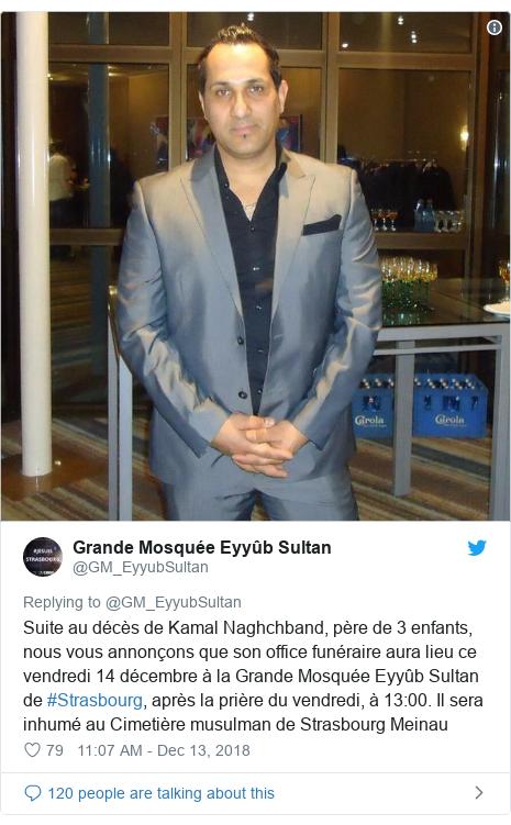 Twitter post by @GM_EyyubSultan: Suite au décès de Kamal Naghchband, père de 3 enfants, nous vous annonçons que son office funéraire aura lieu ce vendredi 14 décembre à la Grande Mosquée Eyyûb Sultan de #Strasbourg, après la prière du vendredi, à 13 00. Il sera inhumé au Cimetière musulman de Strasbourg Meinau