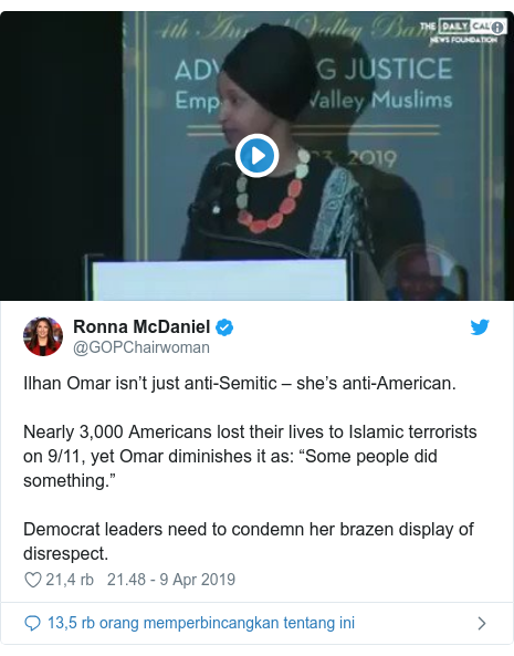 "Twitter pesan oleh @GOPChairwoman: Ilhan Omar isn't just anti-Semitic – she's anti-American.Nearly 3,000 Americans lost their lives to Islamic terrorists on 9/11, yet Omar diminishes it as  ""Some people did something.""Democrat leaders need to condemn her brazen display of disrespect."