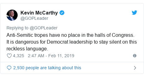 Twitter post by @GOPLeader: Anti-Semitic tropes have no place in the halls of Congress. It is dangerous for Democrat leadership to stay silent on this reckless language.