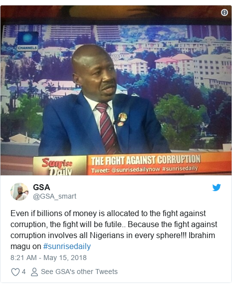 Twitter post by @GSA_smart: Even if billions of money is allocated to the fight against corruption, the fight will be futile.. Because the fight against corruption involves all Nigerians in every sphere!!! Ibrahim magu on #sunrisedaily