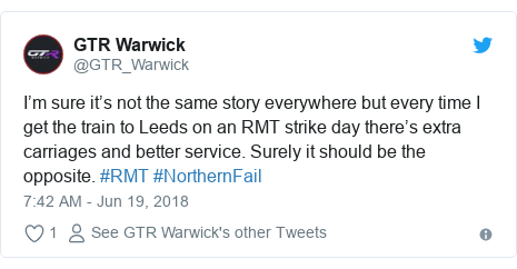 Twitter post by @GTR_Warwick: I'm sure it's not the same story everywhere but every time I get the train to Leeds on an RMT strike day there's extra carriages and better service. Surely it should be the opposite. #RMT #NorthernFail