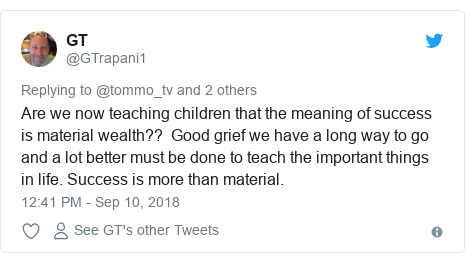 Twitter post by @GTrapani1: Are we now teaching children that the meaning of success is material wealth??  Good grief we have a long way to go and a lot better must be done to teach the important things in life. Success is more than material.