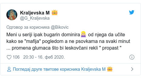 """Twitter post by @G_Kraljevska: Meni u seriji ipak bugarin dominira🤷🏼♀️ od njega da učite kako se """"mafija"""" pogledom a ne psovkama na svaki minut ... promena glumaca što bi leskovčani rekli """" propast """""""