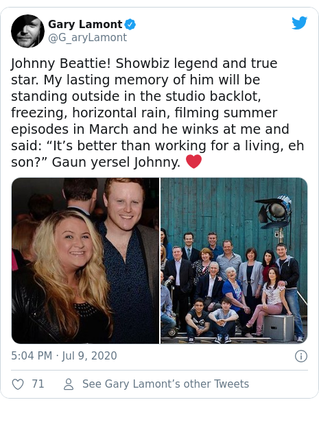 "Twitter post by @G_aryLamont: Johnny Beattie! Showbiz legend and true star. My lasting memory of him will be standing outside in the studio backlot, freezing, horizontal rain, filming summer episodes in March and he winks at me and said  ""It's better than working for a living, eh son?"" Gaun yersel Johnny. ❤️"