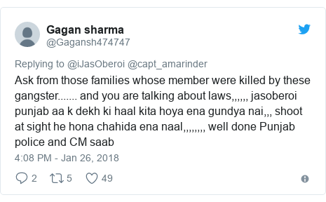 Twitter post by @Gagansh474747: Ask from those families whose member were killed by these gangster....... and you are talking about laws,,,,,, jasoberoi punjab aa k dekh ki haal kita hoya ena gundya nai,,, shoot at sight he hona chahida ena naal,,,,,,,, well done Punjab police and CM saab