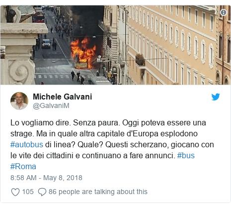 Twitter post by @GalvaniM: Lo vogliamo dire. Senza paura. Oggi poteva essere una strage. Ma in quale altra capitale d'Europa esplodono #autobus di linea? Quale? Questi scherzano, giocano con le vite dei cittadini e continuano a fare annunci. #bus #Roma