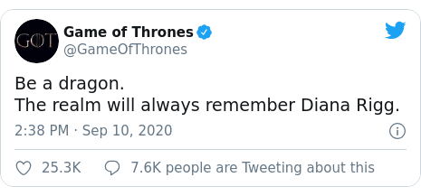 Twitter post by @GameOfThrones: Be a dragon.The realm will always remember Diana Rigg.