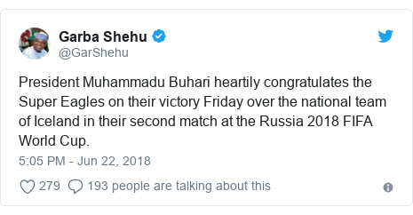 Twitter post by @GarShehu: President Muhammadu Buhari heartily congratulates the Super Eagles on their victory Friday over the national team of Iceland in their second match at the Russia 2018 FIFA World Cup.