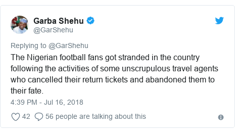 Twitter post by @GarShehu: The Nigerian football fans got stranded in the country following the activities of some unscrupulous travel agents who cancelled their return tickets and abandoned them to their fate.
