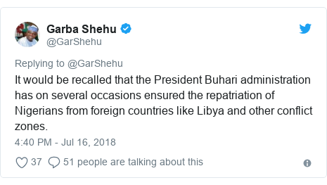 Twitter post by @GarShehu: It would be recalled that the President Buhari administration has on several occasions ensured the repatriation of Nigerians from foreign countries like Libya and other conflict zones.