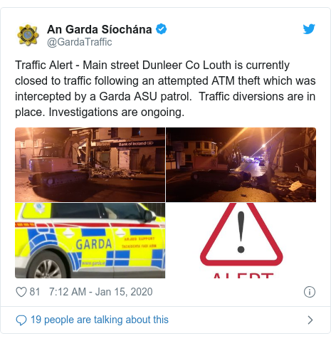 Twitter post by @GardaTraffic: Traffic Alert - Main street Dunleer Co Louth is currently closed to traffic following an attempted ATM theft which was intercepted by a Garda ASU patrol.  Traffic diversions are in place. Investigations are ongoing.
