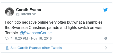 Twitter post by @GarethEvz: I don't do negative online very often but what a shambles the Swansea Christmas parade and lights switch on was. Terrible. @SwanseaCouncil