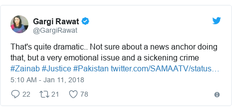 Twitter post by @GargiRawat: That's quite dramatic.. Not sure about a news anchor doing that, but a very emotional issue and a sickening crime #Zainab #Justice #Pakistan