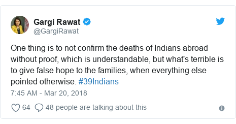 Twitter post by @GargiRawat: One thing is to not confirm the deaths of Indians abroad without proof, which is understandable, but what's terrible is to give false hope to the families, when everything else pointed otherwise. #39Indians
