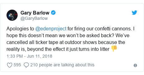 Twitter post by @GaryBarlow: Apologies to @edenproject for firing our confetti cannons. I hope this doesn't mean we won't be asked back? We've cancelled all ticker tape at outdoor shows because the reality is, beyond the effect it just turns into litter 👎