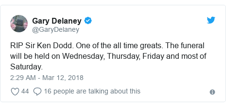 Twitter post by @GaryDelaney: RIP Sir Ken Dodd. One of the all time greats. The funeral will be held on Wednesday, Thursday, Friday and most of Saturday.