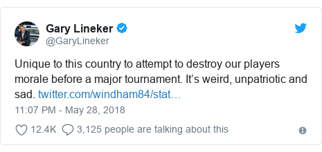 Twitter post by @GaryLineker: Unique to this country to attempt to destroy our players morale before a major tournament. It's weird, unpatriotic and sad.