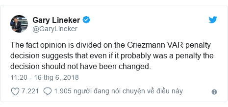 Twitter bởi @GaryLineker: The fact opinion is divided on the Griezmann VAR penalty decision suggests that even if it probably was a penalty the decision should not have been changed.