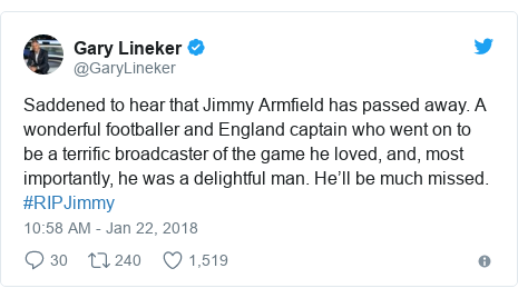 Twitter post by @GaryLineker: Saddened to hear that Jimmy Armfield has passed away. A wonderful footballer and England captain who went on to be a terrific broadcaster of the game he loved, and, most importantly, he was a delightful man. He'll be much missed. #RIPJimmy