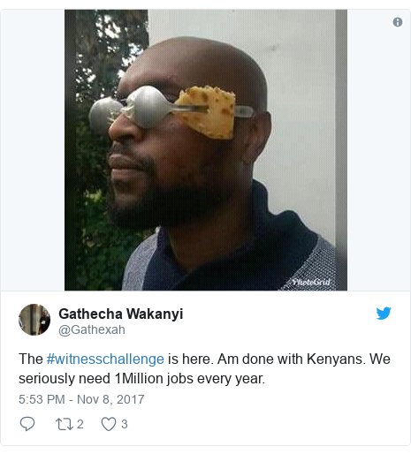 Ujumbe wa Twitter wa @Gathexah: The #witnesschallenge is here. Am done with Kenyans. We seriously need 1Million jobs every year.