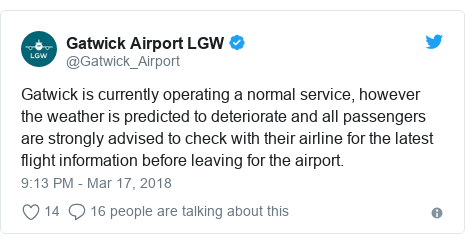 Twitter post by @Gatwick_Airport: Gatwick is currently operating a normal service, however the weather is predicted to deteriorate and all passengers are strongly advised to check with their airline for the latest flight information before leaving for the airport.