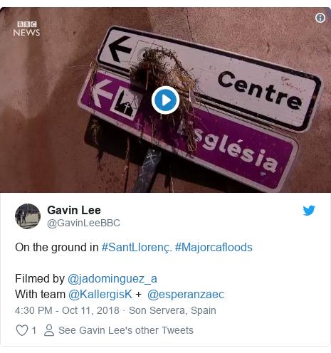 Twitter post by @GavinLeeBBC: On the ground in #SantLlorenç. #Majorcafloods Filmed by @jadominguez_a With team @KallergisK +  @esperanzaec
