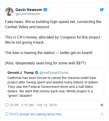 Twitter post by @GavinNewsom: Fake news. We're building high-speed rail, connecting the Central Valley and beyond.This is CA's money, allocated by Congress for this project. We're not giving it back.The train is leaving the station — better get on board! (Also, desperately searching for some wall $$??)
