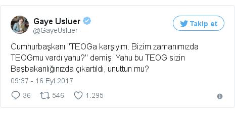 """@GayeUsluer tarafından yapılan Twitter paylaşımı: Cumhurbaşkanı """"TEOGa karşıyım. Bizim zamanımızda TEOGmu vardı yahu?"""" demiş. Yahu bu TEOG sizin Başbakanlığınızda çıkartıldı, unuttun mu?"""