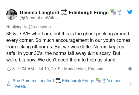 Twitter post by @GemmaLeeWrites: 39 & LOVE who I am, but this is the ghost peeking around every corner. So much encouragement in our youth comes from ticking off norms. But we were little. Norms kept us safe. In your 30's, the norms fall away & it's scary. But we're big now. We don't need them to help us stand.