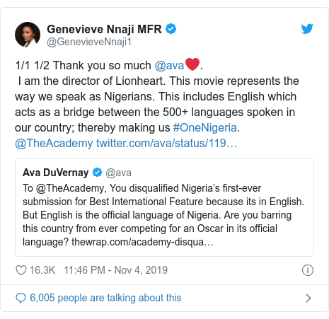 Twitter wallafa daga @GenevieveNnaji1: 1/1 1/2 Thank you so much @ava❤️.  I am the director of Lionheart. This movie represents the way we speak as Nigerians. This includes English which acts as a bridge between the 500+ languages spoken in our country; thereby making us #OneNigeria. @TheAcademy