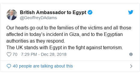 Twitter post by @GeoffreyDAdams: Our hearts go out to the families of the victims and all those affected in today's incident in Giza, and to the Egyptian authorities as they respond. The UK stands with Egypt in the fight against terrorism.
