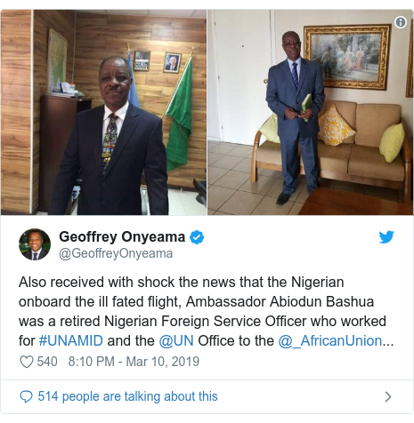 Twitter post by @GeoffreyOnyeama: Also received with shock the news that the Nigerian onboard the ill fated flight, Ambassador Abiodun Bashua was a retired Nigerian Foreign Service Officer who worked for #UNAMID and the @UN Office to the @_AfricanUnion...
