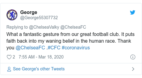 Twitter post by @George55307732: What a fantastic gesture from our great football club. It puts faith back into my waning belief in the human race. Thank you @ChelseaFC .#CFC #coronavirus