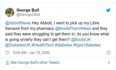 Twitter post by @GeorgeCBull: @AbbottNews Hey Abbott, I went to pick up my Libre Sensors from my pharmacy @BootsPharmNews and they said they were struggling to get them in, do you know what is going on/why they can't get them? @BootsUK @DiabetesUK #HealthTech #diabetes #type1diabetes