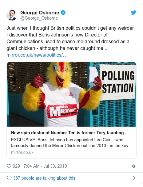 Twitter post by @George_Osborne: Just when I thought British politics couldn't get any weirder I discover that Boris Johnson's new Director of Communications used to chase me around dressed as a giant chicken - although he never caught me ...