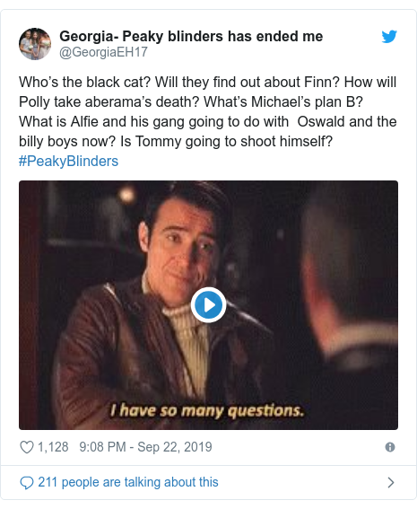 Twitter post by @GeorgiaEH17: Who's the black cat? Will they find out about Finn? How will Polly take aberama's death? What's Michael's plan B? What is Alfie and his gang going to do with  Oswald and the billy boys now? Is Tommy going to shoot himself? #PeakyBlinders