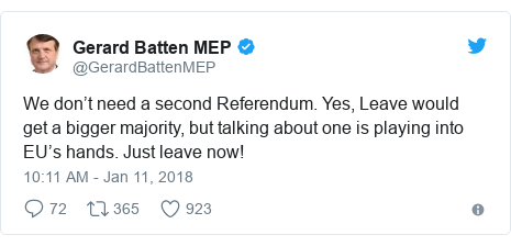 Twitter post by @GerardBattenMEP: We don't need a second Referendum. Yes, Leave would get a bigger majority, but talking about one is playing into EU's hands. Just leave now!