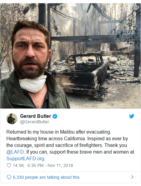 Twitter post by @GerardButler: Returned to my house in Malibu after evacuating. Heartbreaking time across California. Inspired as ever by the courage, spirit and sacrifice of firefighters. Thank you @LAFD. If you can, support these brave men and women at .