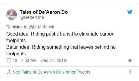 Twitter post by @GetterOne: Good idea  Riding public transit to eliminate carbon footprints.Better idea  Riding something that leaves behind no footprints.