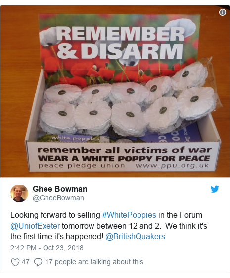 Twitter post by @GheeBowman: Looking forward to selling #WhitePoppies in the Forum @UniofExeter tomorrow between 12 and 2.  We think it's the first time it's happened! @BritishQuakers