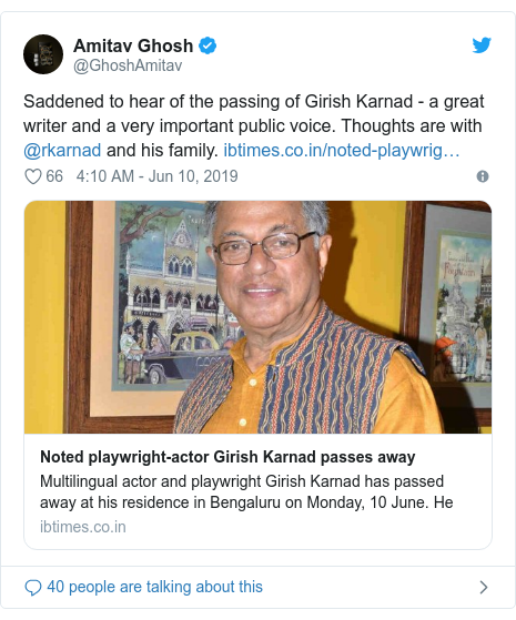 Twitter post by @GhoshAmitav: Saddened to hear of the passing of Girish Karnad - a great writer and a very important public voice. Thoughts are with @rkarnad and his family.