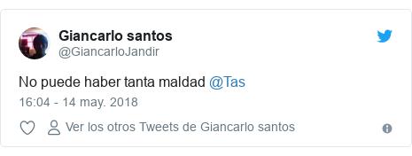 Publicación de Twitter por @GiancarloJandir: No puede haber tanta maldad @Tas