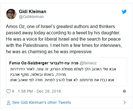Twitter post by @Gidikleiman: Amos Oz, one of Israel's greatest authors and thinkers passed away today according to a tweet by his daughter. He was a voice for liberal Israel and the search for peace with the Palestinians. I met him a few times for interviews, he was as charming as he was impressive.