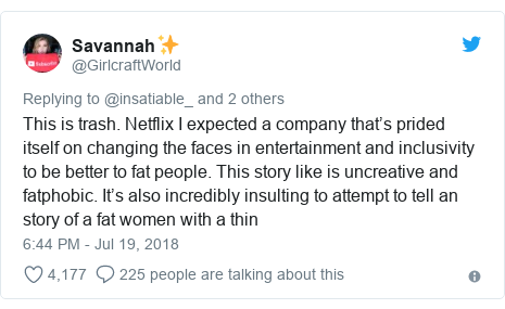 Twitter post by @GirlcraftWorld: This is trash. Netflix I expected a company that's prided itself on changing the faces in entertainment and inclusivity to be better to fat people. This story like is uncreative and fatphobic. It's also incredibly insulting to attempt to tell an story of a fat women with a thin