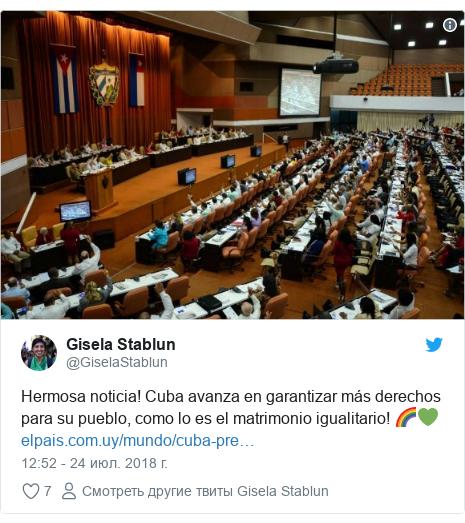 Twitter пост, автор: @GiselaStablun: Hermosa noticia! Cuba avanza en garantizar más derechos para su pueblo, como lo es el matrimonio igualitario! 🌈💚