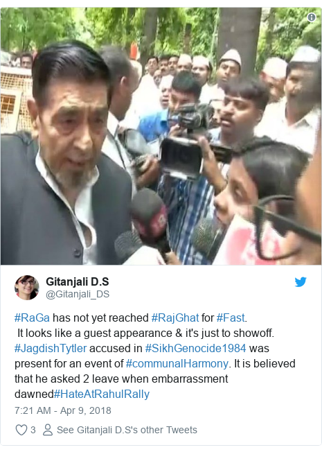 Twitter post by @Gitanjali_DS: #RaGa has not yet reached #RajGhat for #Fast. It looks like a guest appearance & it's just to showoff. #JagdishTytler accused in #SikhGenocide1984 was present for an event of #communalHarmony. It is believed that he asked 2 leave when embarrassment dawned#HateAtRahulRally